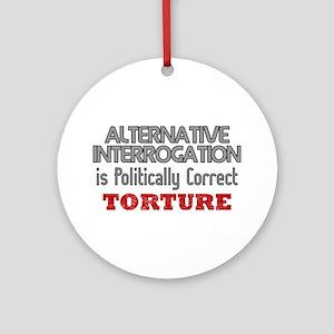 Alternative Interrogation Is Ornament (Round)