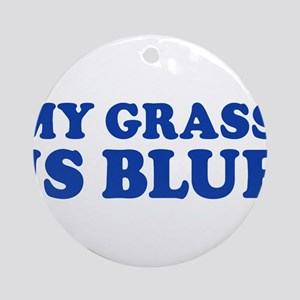 MY GRASS IS BLUE Ornament (Round)
