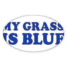 MY GRASS IS BLUE Sticker (Oval)