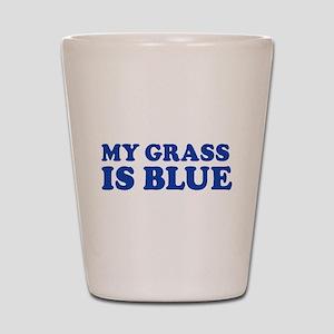 MY GRASS IS BLUE Shot Glass