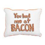 You Had Me At Bacon Rectangular Canvas Pillow