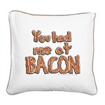 You Had Me At Bacon Square Canvas Pillow