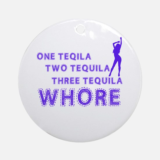 one tequila, two tequila, three tequila, whore ! O