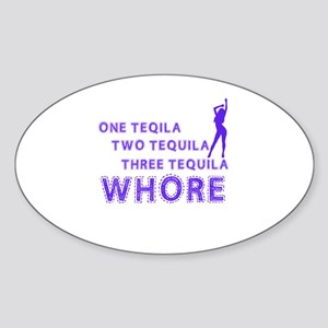 one tequila, two tequila, three tequila, whore ! S