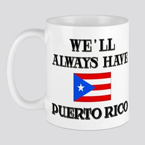 We Will Always Have Puerto Rico Mug