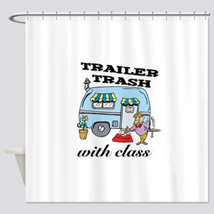3-trailer trash with class Shower Curtain