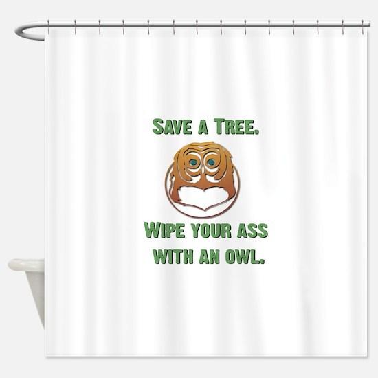 owl wipe ass copy.jpg Shower Curtain