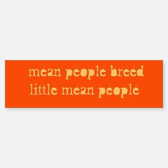 """""""mean people breed...""""Bumper Bumper Bumper Sticker"""
