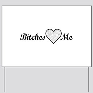 Bitches Love Me Yard Sign