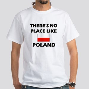 There Is No Place Like Poland White T-Shirt