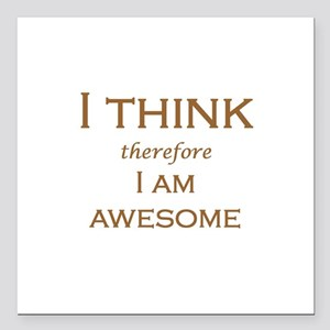 I THINK therefore I AM AWESOME Square Car Magnet 3