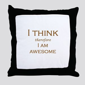 I THINK therefore I AM AWESOME Throw Pillow