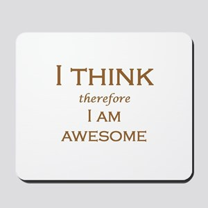 I THINK therefore I AM AWESOME Mousepad
