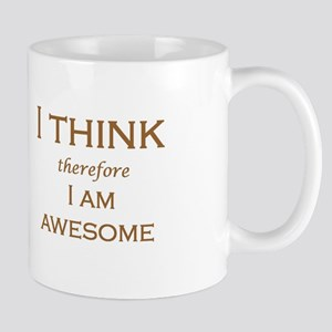 I THINK therefore I AM AWESOME Mug