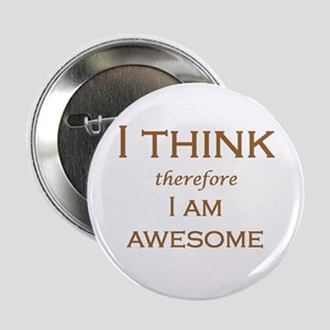 """I THINK therefore I AM AWESOME 2.25"""" Button"""