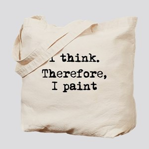 I Think Therefore I Paint Tote Bag