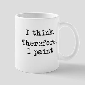 I Think Therefore I Paint Mug