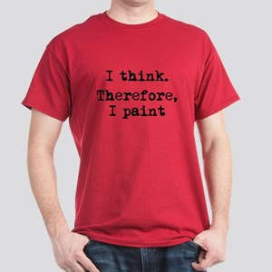 I Think Therefore I Paint Dark T-Shirt
