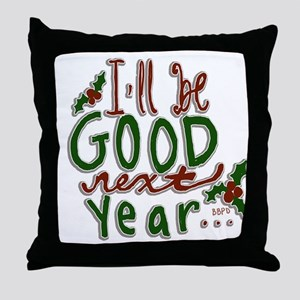 Ill Be Good Next Year Throw Pillow