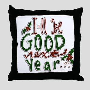 Ill Be Good Next Year Throw Pillow