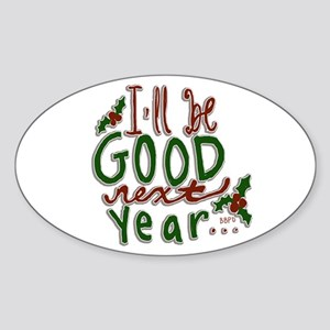 Ill Be Good Next Year Sticker (Oval)