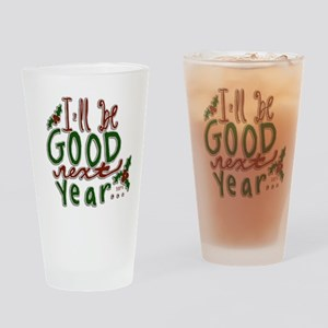 Ill Be Good Next Year Drinking Glass
