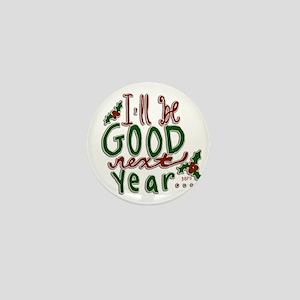 Ill Be Good Next Year Mini Button