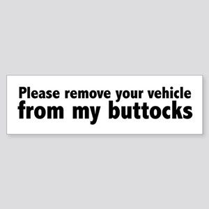 Please remove your vehicle from my buttocks Sticke