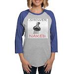 shower NAKED.jpg Womens Baseball Tee