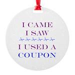 I Came, I Saw, I Used a Coupon Round Ornament