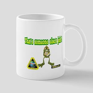 thats someone elses job Mug