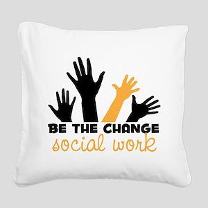 BeThe Change Square Canvas Pillow