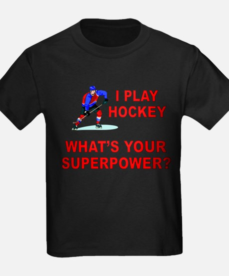I PLAY HOCKEY WHATS YOUR SUPERPOWER T