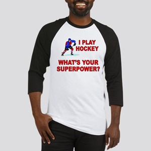 I PLAY HOCKEY WHATS YOUR SUPERPOWER Baseball Jerse