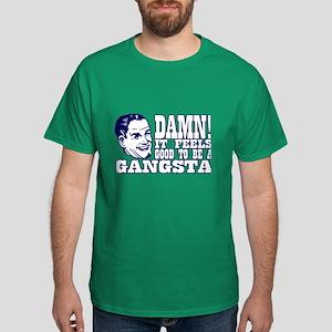 Damn, it feels good to be a gangsta! Dark T-Shirt
