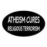 Atheism Cures Religious Terrorism Sticker (Oval)