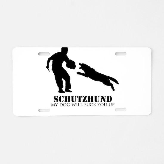 Schutzhund - My dog will fuck you up! Aluminum Lic