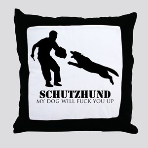 Schutzhund - My dog will fuck you up! Throw Pillow