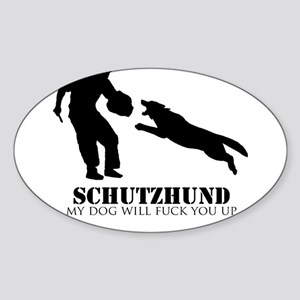 Schutzhund - My dog will fuck you up! Sticker (Ova