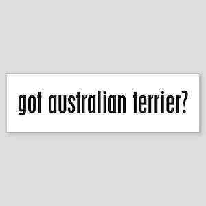 Got Australian Terrier? Bumper Sticker