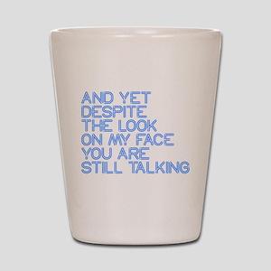 Still Talking st Shot Glass