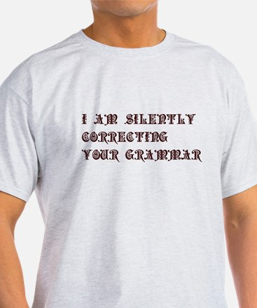 I am silently correcting your grammar - pre T-Shirt