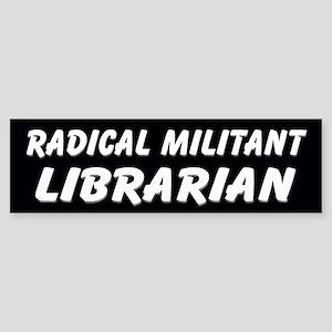 Radical Militant Librarian(2) Bumper Sticker