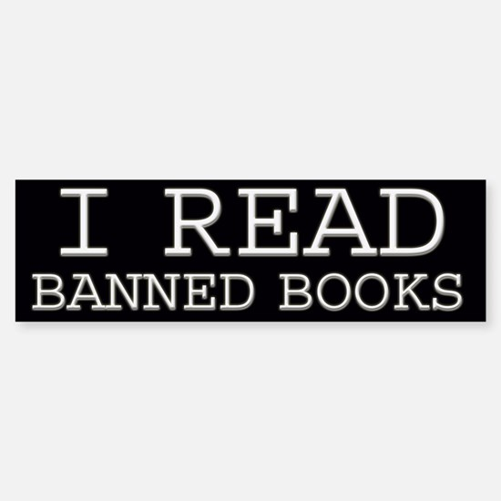 I read banned books Bumper Bumper Bumper Sticker