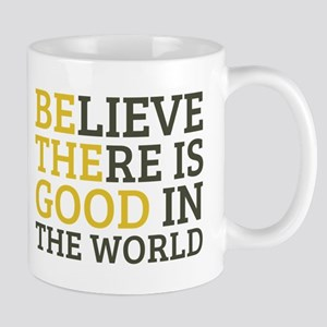 Believe There is Good Mug