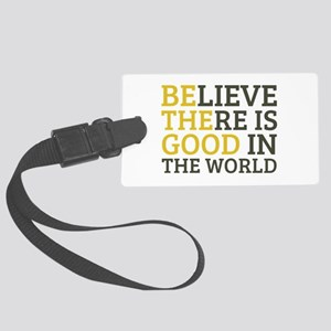 Believe There is Good Large Luggage Tag