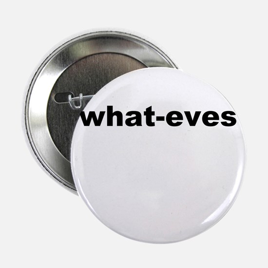 """what-eves A way to say whatever 2.25"""" Button"""