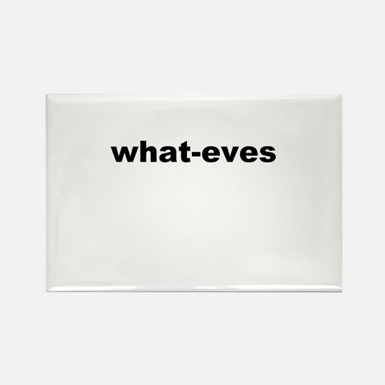 what-eves A way to say whatever Rectangle Magnet