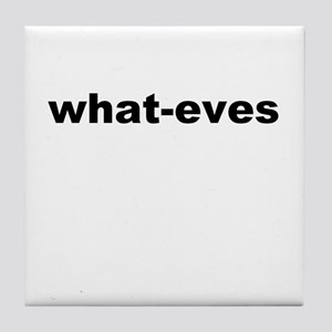 what-eves A way to say whatever Tile Coaster