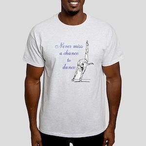 Never Miss a Chance to Dance Light T-Shirt
